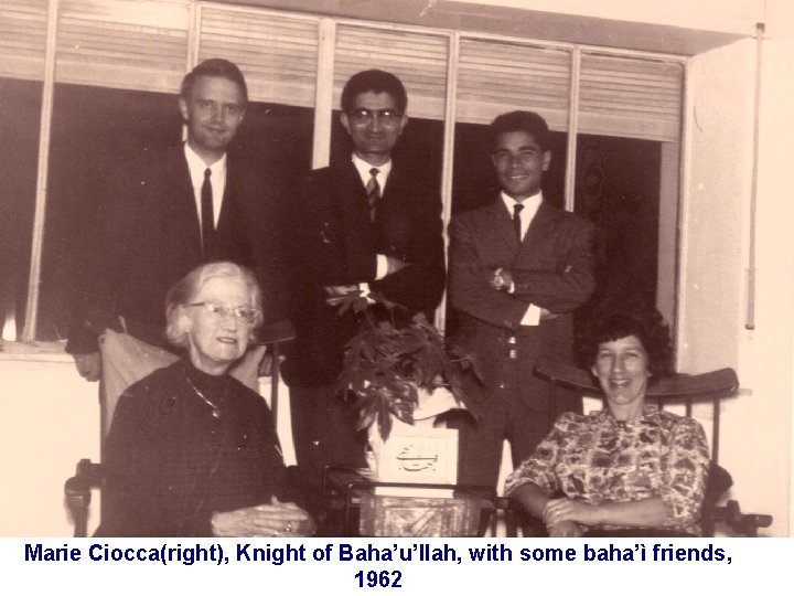 Marie Ciocca(right), Knight of Baha'u'llah, with some baha'ì friends, 1962