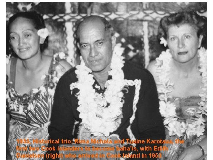 1955, Historical trio: Rima Nichola and Tuaine Karotaua, the first two Cook islanders to