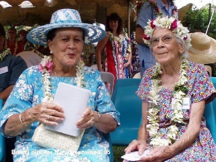 Baha'ì pioneer Nan Greenwood, 95