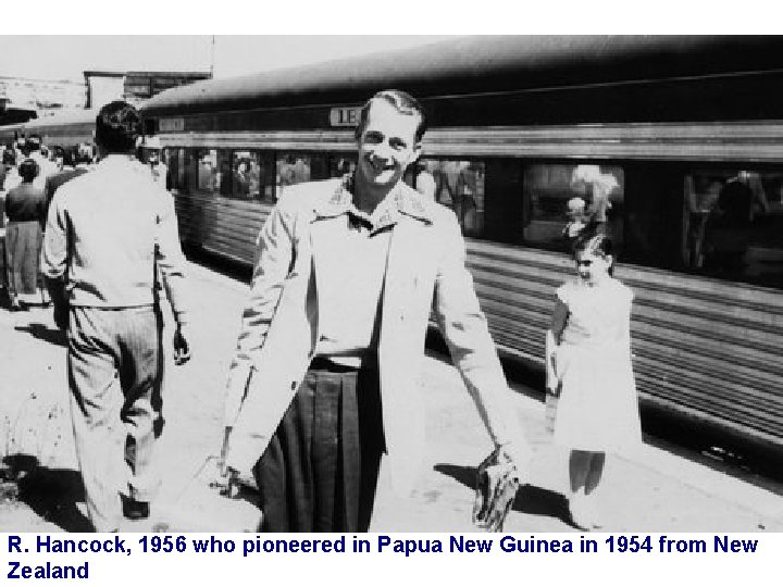 R. Hancock, 1956 who pioneered in Papua New Guinea in 1954 from New Zealand
