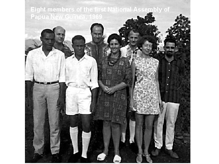 Eight members of the first National Assembly of Papua New Guinea, 1969