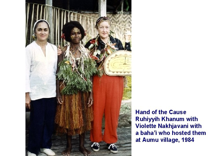 Hand of the Cause Ruhiyyih Khanum with Violette Nakhjavani with a baha'ì who hosted