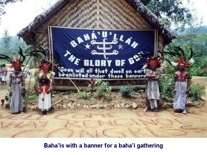 Baha'ìs with a banner for a baha'ì gathering
