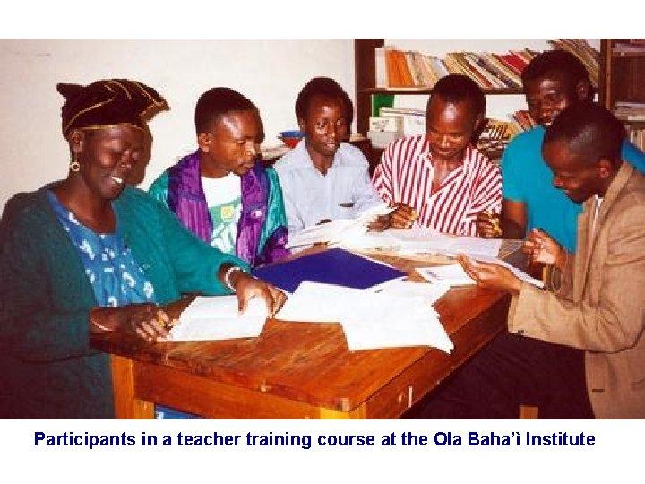 Participants in a teacher training course at the Ola Baha'ì Institute