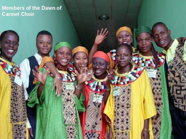 Members of the Dawn of Carmel Choir