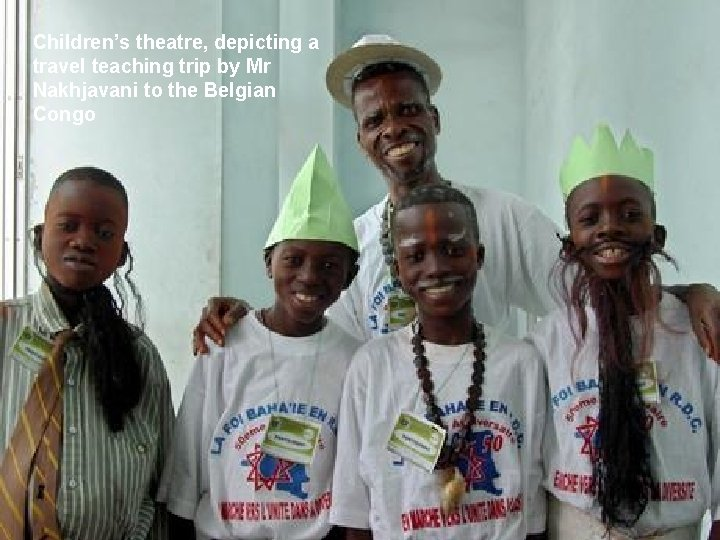 Children's theatre, depicting a travel teaching trip by Mr Nakhjavani to the Belgian Congo