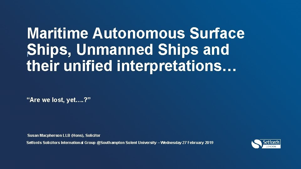 """Maritime Autonomous Surface IShips, Unmanned Ships and their unified interpretations… """"Are we lost, yet…."""