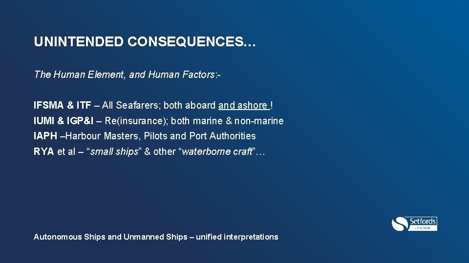 UNINTENDED CONSEQUENCES… The Human Element, and Human Factors: IFSMA & ITF – All Seafarers;
