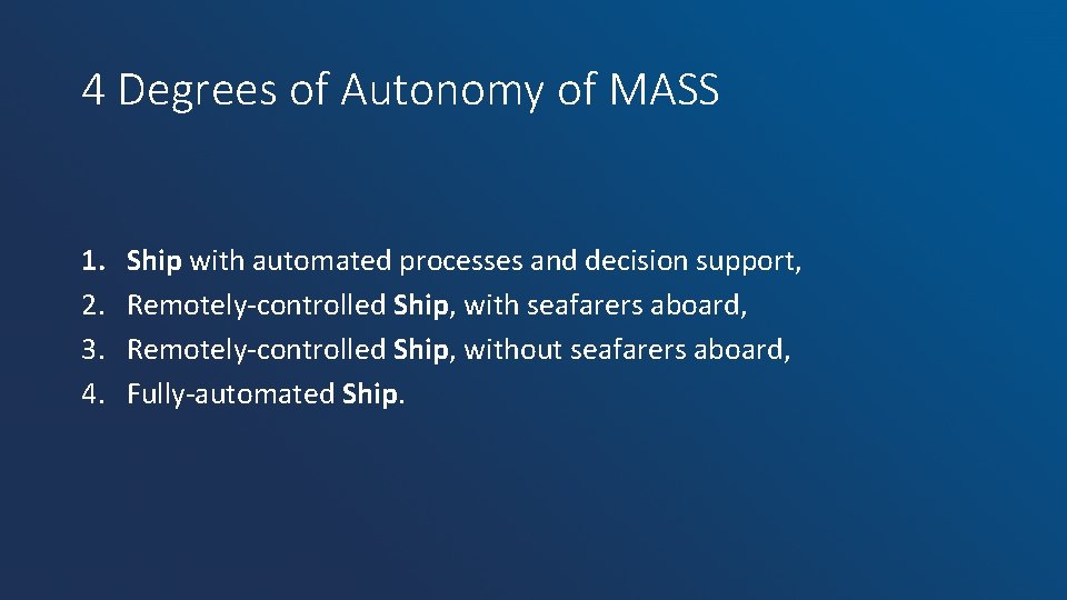 4 Degrees of Autonomy of MASS 1. 2. 3. 4. Ship with automated processes
