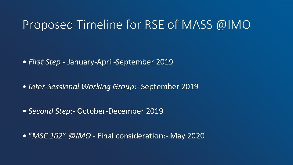 Proposed Timeline for RSE of MASS @IMO • First Step: - January-April-September 2019 •