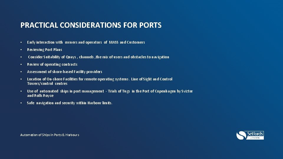 PRACTICAL CONSIDERATIONS FOR PORTS • Early interaction with owners and operators of MASS and
