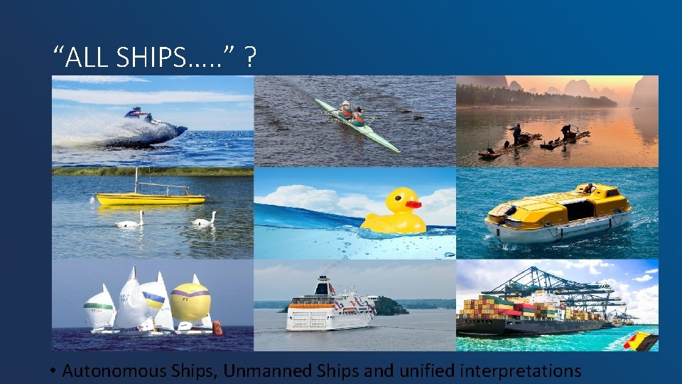 """""""ALL SHIPS…. . """" ? • Autonomous Ships, Unmanned Ships and unified interpretations"""