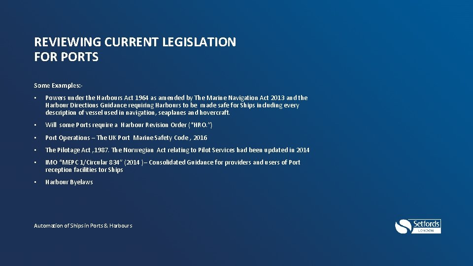 REVIEWING CURRENT LEGISLATION FOR PORTS Some Examples: - • Powers under the Harbours Act