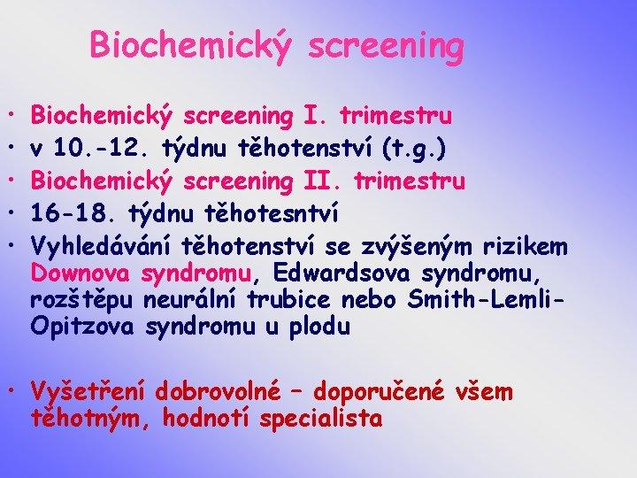 Biochemický screening • • • Biochemický screening I. trimestru v 10. -12. týdnu těhotenství