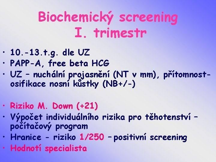 Biochemický screening I. trimestr • 10. -13. t. g. dle UZ • PAPP-A, free