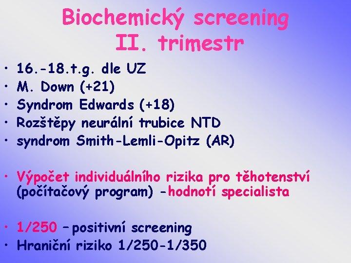 Biochemický screening II. trimestr • • • 16. -18. t. g. dle UZ M.