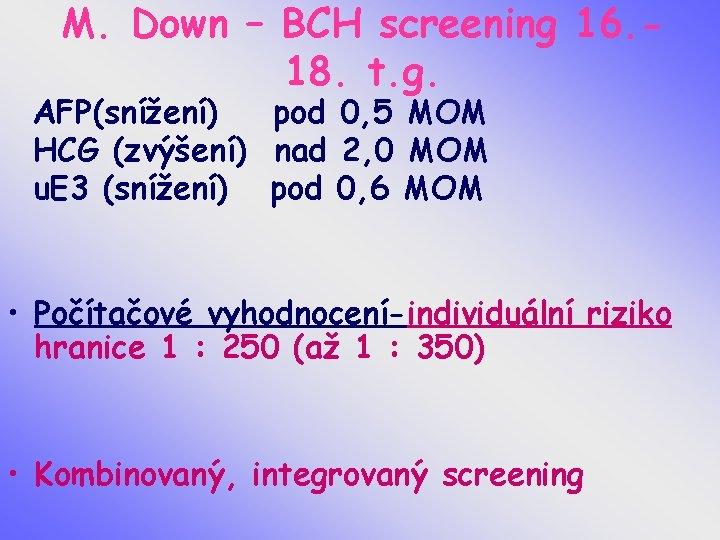 M. Down – BCH screening 16. 18. t. g. AFP(snížení) pod 0, 5 MOM
