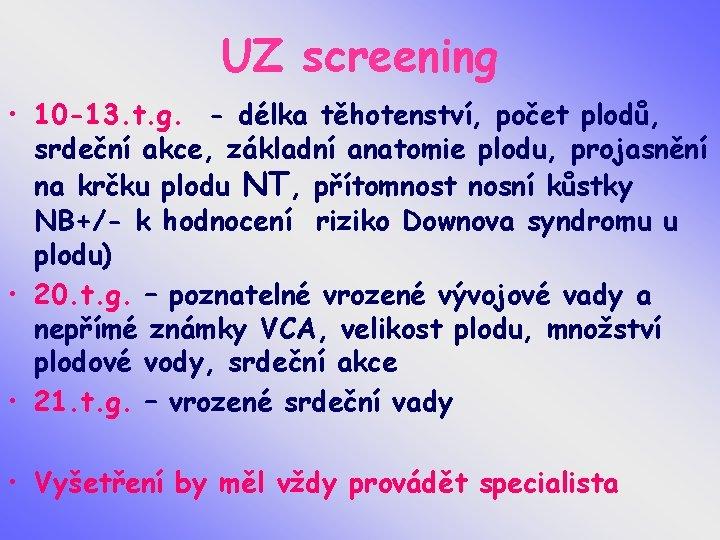 UZ screening • 10 -13. t. g. - délka těhotenství, počet plodů, srdeční akce,