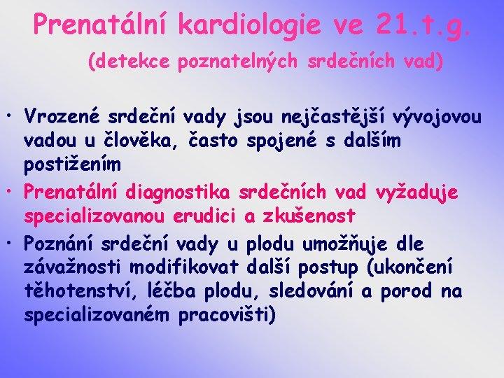 Prenatální kardiologie ve 21. t. g. (detekce poznatelných srdečních vad) • Vrozené srdeční vady