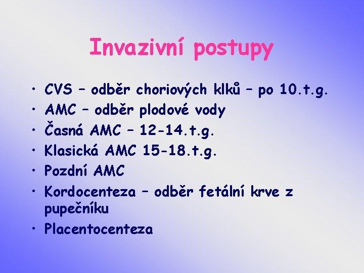 Invazivní postupy • • • CVS – odběr choriových klků – po 10. t.