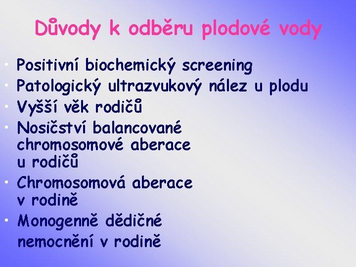 Důvody k odběru plodové vody • • Positivní biochemický screening Patologický ultrazvukový nález u
