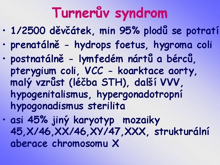 Turnerův syndrom • 1/2500 děvčátek, min 95% plodů se potratí • prenatálně - hydrops