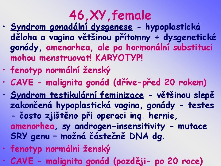 46, XY, female • Syndrom gonadální dysgenese - hypoplastická děloha a vagina většinou přítomny