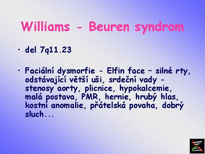 Williams - Beuren syndrom • del 7 q 11. 23 • Faciální dysmorfie -