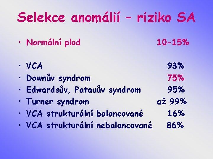 Selekce anomálií – riziko SA • Normální plod • • • 10 -15% VCA