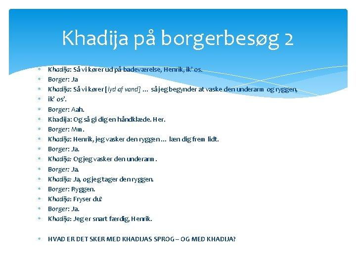Khadija på borgerbesøg 2 Khadija: Så vi kører ud på badeværelse, Henrik, ik' os.