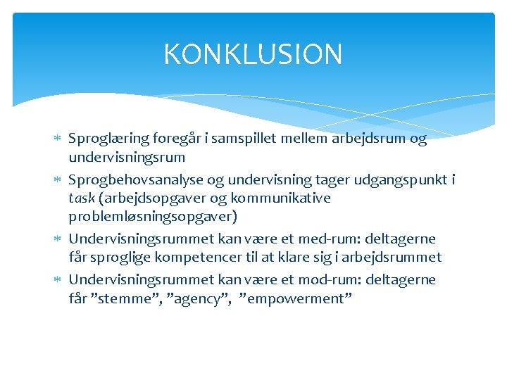 KONKLUSION Sproglæring foregår i samspillet mellem arbejdsrum og undervisningsrum Sprogbehovsanalyse og undervisning tager udgangspunkt
