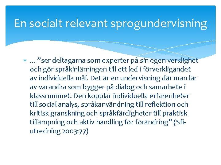 """En socialt relevant sprogundervisning …""""ser deltagarna som experter på sin egen verklighet och gör"""