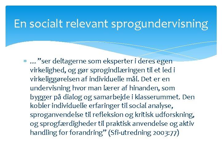 """En socialt relevant sprogundervisning …""""ser deltagerne som eksperter i deres egen virkelighed, og gør"""