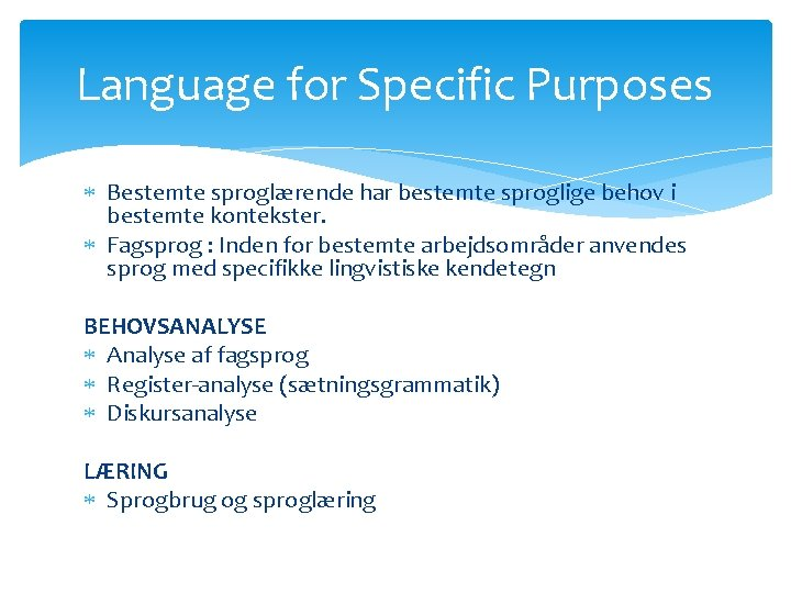 Language for Specific Purposes Bestemte sproglærende har bestemte sproglige behov i bestemte kontekster. Fagsprog