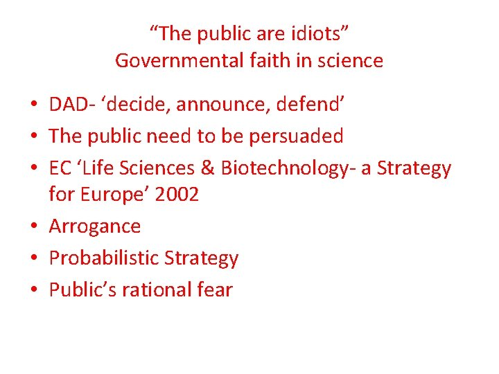 """""""The public are idiots"""" Governmental faith in science • DAD- 'decide, announce, defend' •"""