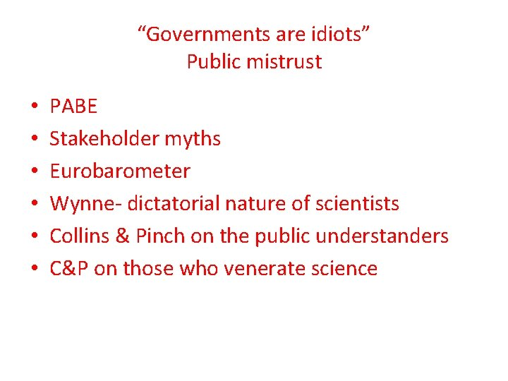"""""""Governments are idiots"""" Public mistrust • • • PABE Stakeholder myths Eurobarometer Wynne- dictatorial"""