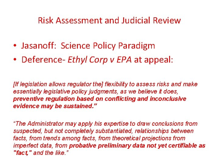 Risk Assessment and Judicial Review • Jasanoff: Science Policy Paradigm • Deference- Ethyl Corp