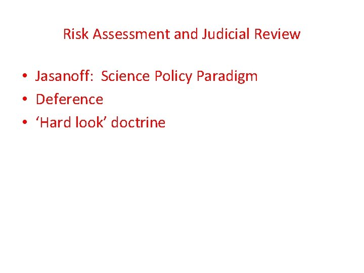 Risk Assessment and Judicial Review • Jasanoff: Science Policy Paradigm • Deference • 'Hard