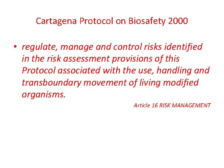Cartagena Protocol on Biosafety 2000 • regulate, manage and control risks identified in the