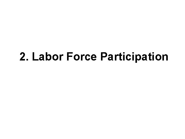 2. Labor Force Participation
