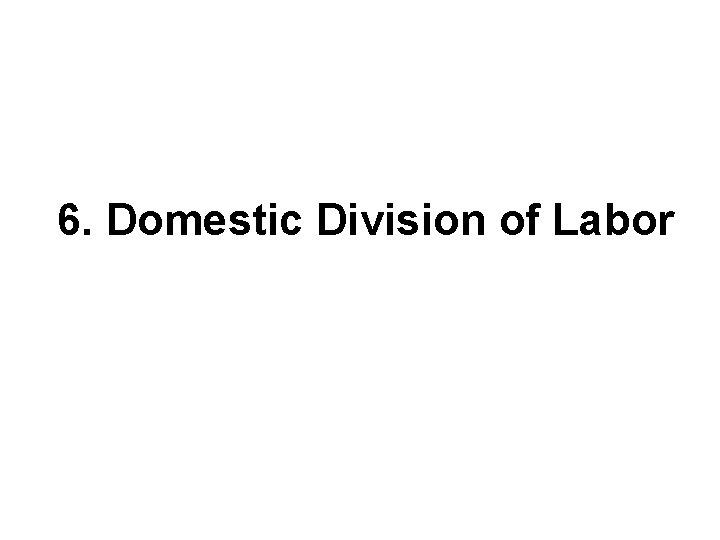 6. Domestic Division of Labor