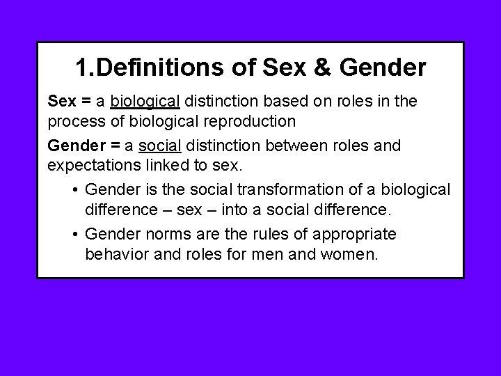 1. Definitions of Sex & Gender Sex = a biological distinction based on roles