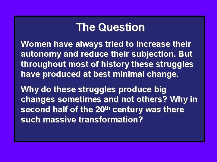 The Question Women have always tried to increase their autonomy and reduce their subjection.