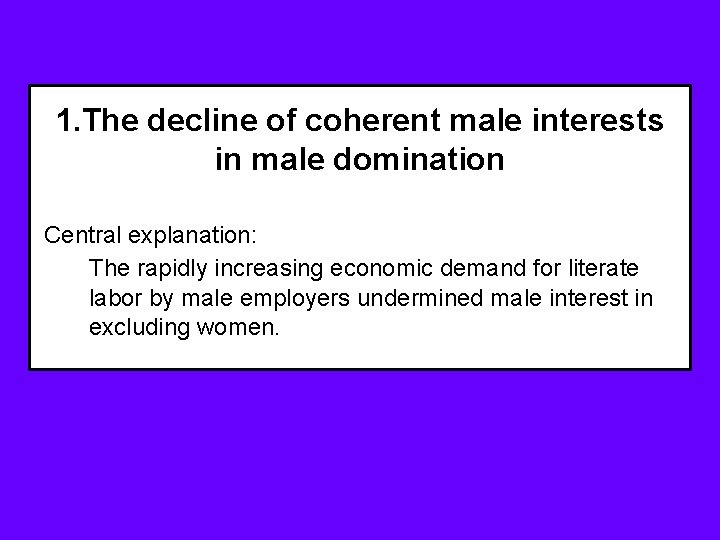 1. The decline of coherent male interests in male domination Central explanation: The rapidly