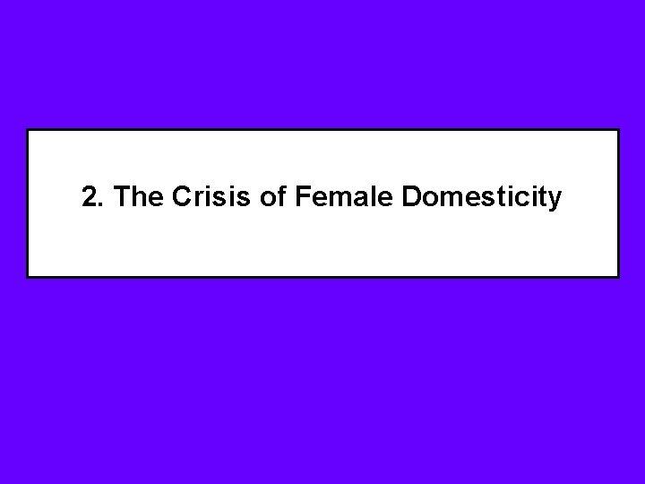 2. The Crisis of Female Domesticity