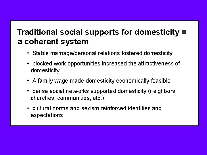 Traditional social supports for domesticity = a coherent system • Stable marriage/personal relations fostered