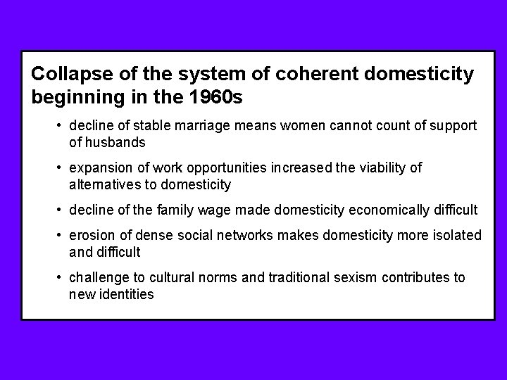 Collapse of the system of coherent domesticity beginning in the 1960 s • decline