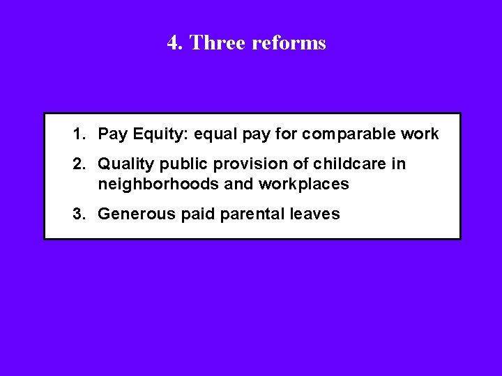 4. Three reforms 1. Pay Equity: equal pay for comparable work 2. Quality public