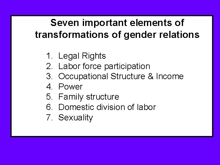 Seven important elements of transformations of gender relations 1. 2. 3. 4. 5. 6.
