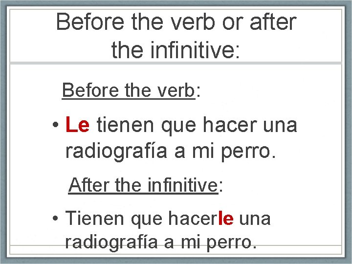 Before the verb or after the infinitive: Before the verb: • Le tienen que